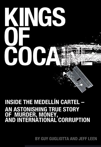 Kings of Cocaine: Inside the Medellín Cartel - An Astonishing True Story of Murder, Money and International Corruption (English Edition)