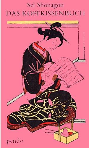 Das Kopfkissenbuch der Dame Sei Shonagon. Nach dem um das Jahr 1000 von der japanischen Hofdame verfassten