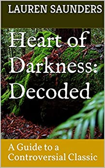 Heart of Darkness: Decoded: A Guide to a Controversial Classic by [Lauren Saunders, Joseph Conrad]