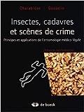 Insectes, Cadavres Scènes de Crime Principes et Applications de l'Entomologie Medioc-Legale de Damien Charabidze,Matthias Gosselin,Collectif ( 21 mars 2014 ) - 21/03/2014
