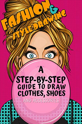 Fashion & Style Drawing: A Step-by-step Guide To Draw Clothes, Shoes And Accessories (English Edition)