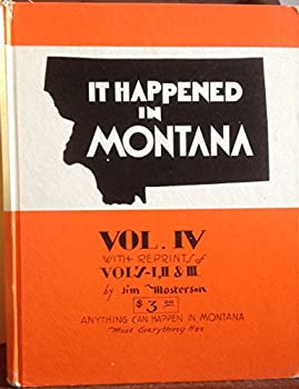 Unknown Binding IT HAPPENED IN MONTANA: VOL. IV WITH REPRINTS OF VOL'S I, II, & III Book