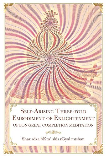 Self-Arising Three-fold  Embodiment of Enlightenment: [of Bon Great Completion Meditation]
