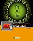 Aprender integración entre Photoshop Illustrator e InDesign con 100 ejercicios prácticos (Aprender...con 100 ejercicios prácticos nº 1)