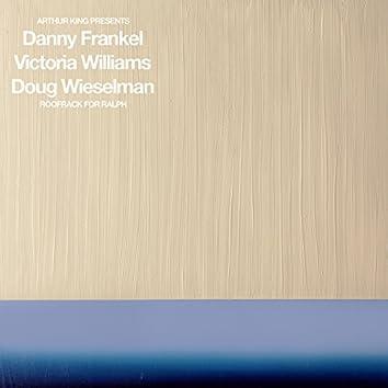 Arthur King Presents Danny Frankel, Victoria Williams, Doug Wieselman: Roofrack for Ralph