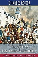 The Rise of Canada, Volume I (Esprios Classics)