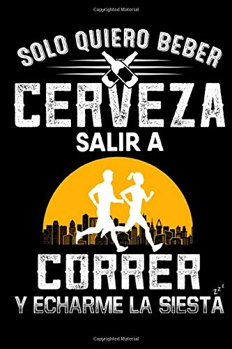 Solo Quiero Beber Cerveza Salir A Correr Y Echarme La Siesta Notebook: (110 Pages, Lined paper, 6 x 9 size, Soft Glossy Cover)