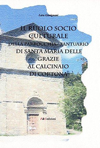 Il ruolo socio culturale della parrocchia Santuario di Santa Maria delle Grazie al Calcinaio di Cortona