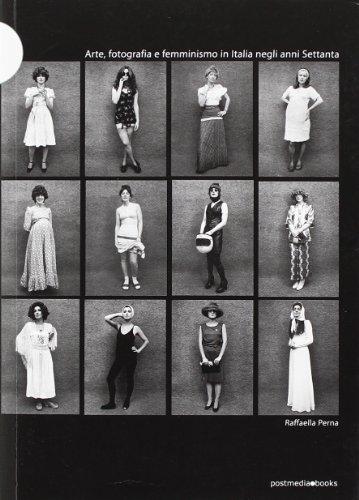 Arte, fotografia e femminismo in Italia negli anni Settanta. Ediz. illustrata