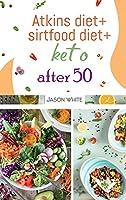 Atkins diet + sirtfood diet + keto after 50