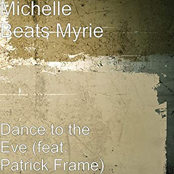 Dance to the Eve (feat. Patrick Frame)