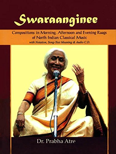 SWARAANGINEE Compositions in Morning, Afternoon and Evening Raag of North Indian Classical Music with Notations, Songs-Text Meaning & Audio CD