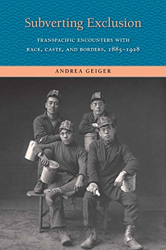 Geiger, A: Subverting Exclusion: Transpacific Encounters with Race, Caste, and Borders, 1885-1928 (The Lamar Series in Western History)