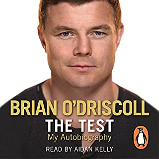 The Test     My Autobiography              By:                                                                                                                                 Brian O'Driscoll                               Narrated by:                                                                                                                                 Aidan Kelly                      Length: 10 hrs and 29 mins     202 ratings     Overall 4.5