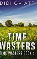 Time Wasters #1: Large Print Hardcover Edition
