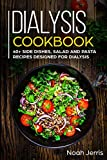 Dialysis Cookbook: 40+ Side dishes, Salad and Pasta recipes designed for Dialysis