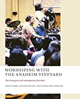 Worshiping With the Anaheim Vineyard: The Emergence of Contemporary Worship (Church at Worship)
