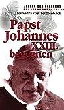 Papst Johannes XXIII. begegnen - Alexandra von Teuffenbach