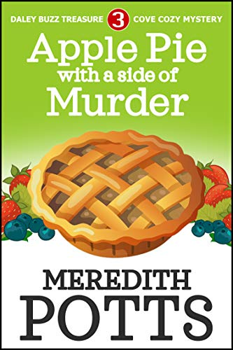 Apple Pie With A Side Of Murder (Daley Buzz Treasure Cove Cozy Mystery Book 3) by [Meredith Potts]