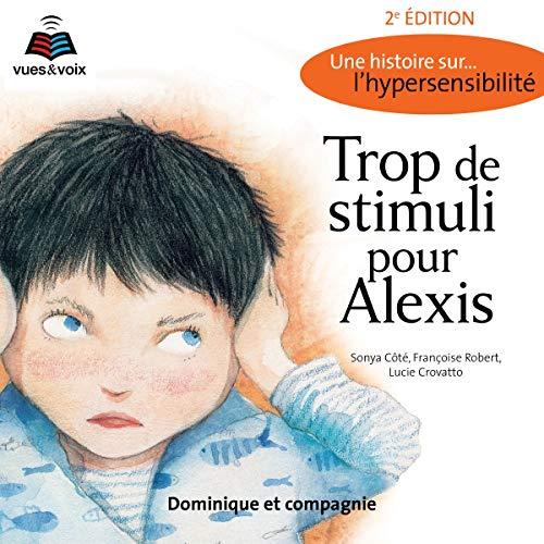 Couverture de Trop de stimuli pour Alexis: une histoire sur... l'hypersensibilité