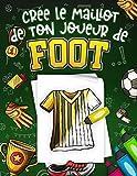Crée Le Maillot De Ton Joueur De Foot: Livre de coloriage Foot spécialement conçu pour les passionnés du football, Idée de cadeau pour les enfants fille ou garçon | Grand Format