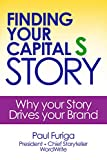 Finding Your Capital S Story: Why your Story Drives your brand (English Edition)