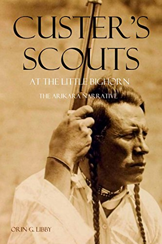 Custer's Scouts at the Little Bighorn: The Arikara Narrative (English Edition)