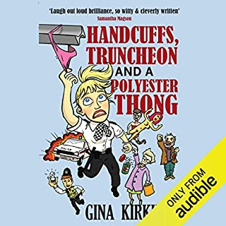 Handcuffs, Truncheon and a Polyester Thong                   By:                                                                                                                                 Gina Kirkham                               Narrated by:                                                                                                                                 Diana Croft                      Length: 9 hrs and 32 mins     9 ratings     Overall 4.9