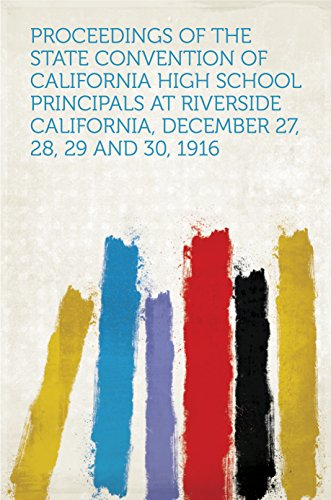 Proceedings of the State Convention of California High School Principals at Riverside California, December 27, 28, 29 and 30, 1916 (English Edition)