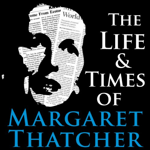 The Life and Times of Margaret Thatcher audiobook cover art