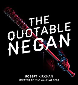 The Quotable Negan Warped Witticisms And Obscene Observations From The Walking Dead S Most Iconic Villain Kindle Edition By Kirkman Robert Reference Kindle Ebooks Amazon Com