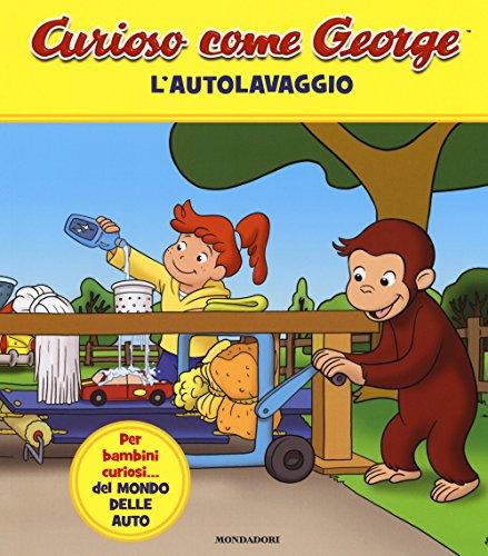 L'autolavaggio. Curioso come George. Ediz. a colori (Vol. 6)
