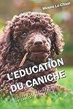 L'EDUCATION DU CANICHE: Toutes les astuces pour un Caniche bien éduqué