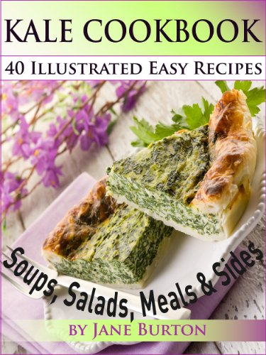 Kale Cookbook: Illustrated Easy Kale Recipes Book Including Soups, Salads, Sides, Dinners and Paleo Diet Recipes (Paleo Recipes: Paleo Recipes for Busy ... Lunch, Dinner & Desserts
