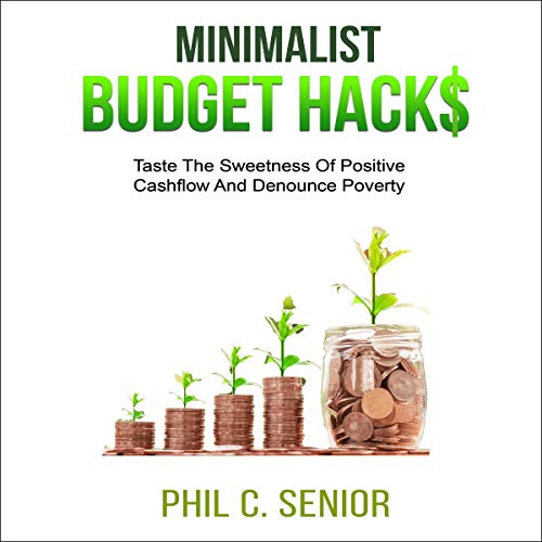 Minimalist Budget Hacks: Taste the Sweetness of Positive Cashflow and Denounce Poverty                   By:                                                                                                                                 Phil C. Senior                               Narrated by:                                                                                                                                 Trevor Clinger                      Length: 1 hr and 7 mins     4 ratings     Overall 5.0