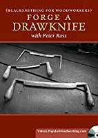 Blacksmithing for Woodworkers - Forge a Drawknife [DVD]
