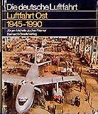 Luftfahrt Ost 1945-1990. Geschichte der deutschen Luftfahrt in der Sowjetischen Besatzungszone (SBZ) und der DDR