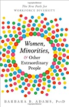 Women, Minorities, and Other Extraordinary People: The New Path for Workforce Diversity