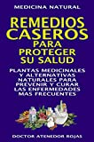 REMEDIOS CASEROS PARA PROTEGER SU SALUD: PLANTAS MEDICINALES PARA PREVENIR Y CURAR LAS ENFERMEDADES MAS FRECUENTES (COLECCION NATURALIA nº 10) (Spanish Edition)