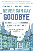 Never Can Say Goodbye: Writers on Their Unshakable Love for New York by Unknown(2014-10-14)