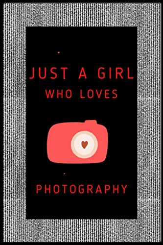 Just a girl Who Loves Photographer: Notebook Journal for Writing Notes. Perfect gifts Notebook Journal, Diary idea for Lever Photographer Girl.