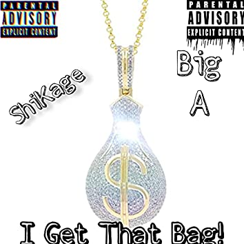 I Get That Bag!