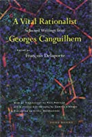A Vital Rationalist: Selected Writings from Georges Canguilhem by Georges Canguilhem(2000-02-28)