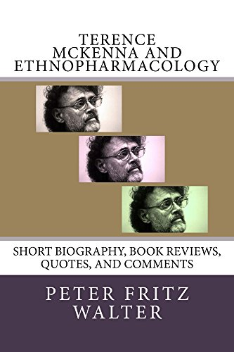 Terence McKenna and Ethnopharmacology: Short Bio, Book Reviews, and Quotes (Great Minds Series 8) (English Edition)