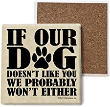 SJT ENTERPRISES, INC. If Our Dog Doesn't Like You we Probably Won't Either Absorbent Stone Coasters, 4-inch (4-Pack) (SJT04036)