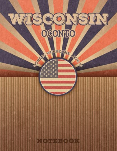 Oconto Wisconsin Home Is Where The Love Is Notebook: Record your memories to be a beautiful memory in the most beautiful place, 8.5x11 in ,110 Lined Pages.