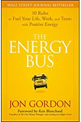 The Energy Bus: 10 Rules to Fuel Your Life, Work, and Team with Positive Energy (Jon Gordon) Kindle Edition