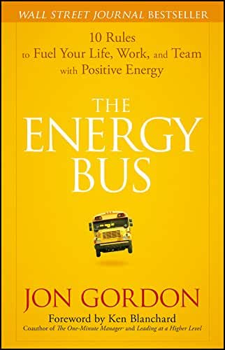 The Energy Bus: 10 Rules to Fuel Your Life, Work, and Team with Positive Energy (English Edition)