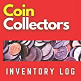 Coin Collectors Inventory Log: Coin Collectors Collectible Coin Notebook Log Numismatic Currency Collector Rare Coin Collectors Catalog Notebook 8.5