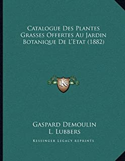 Catalogue Des Plantes Grasses Offertes Au Jardin Botanique de L'Etat (1882)